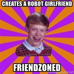 Unlucky Brian Strikes Again - CREATES A ROBOT GIRLFRIEND fRIENDZONED