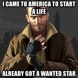 Gta 4 - i came to america to start a life already got a wanted star