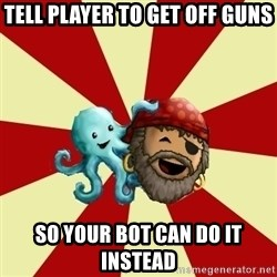 Puzzle Pirate - tell player to get off guns so your bot can do it instead