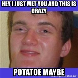 rally drunk guy - hey i just met you and this is crazy potatoe maybe