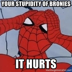 Spider Man - Your stupidity of bronies it hurts