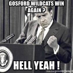 Richard Nixon Success - GOSFORD WILDCATS WIN AGAIN ? HELL YEAH !