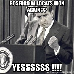 Richard Nixon Success - GOSFORD WILDCATS WON AGAIN ?? YESSSSSS !!!!