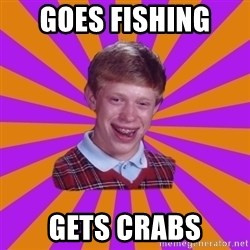 Unlucky Brian Strikes Again - goes fishing  gets crabs