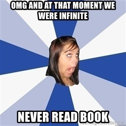 Annoying Facebook Girl - omg and at that moment we were infinite never read book