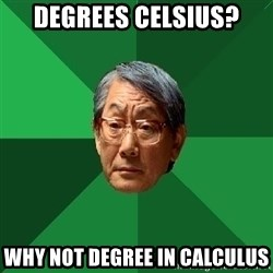 High Expectations Asian Father - DEGREES CELSIUS? WHY NOT DEGREE IN CALCULUS