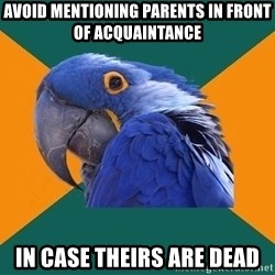 Paranoid Parrot - avoid mentioning parents in front of ACQUAINTANCE  in case theirs are dead