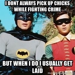 Batman meme - i dont ALWAYS PICK UP CHICKS WHILE FIGHTING CRIME  BUT WHEN I DO I USUALLY GET LAID