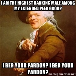 Joseph Ducreux - I am the highest ranking male among my extended peer group i beg your pardon? i beg your pardon?