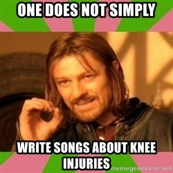 lotr - One does not simply write songs about knee injuries