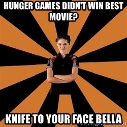 Badass Clove - hunger games didn't win best movie? knife to your face bella
