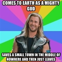 Overly Accepting Thor - comes to earth as a mighty god saves a small town in the middle of nowhere and then just leaves