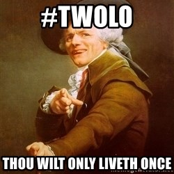 Joseph Ducreux - #twolo Thou wilt only liveth once
