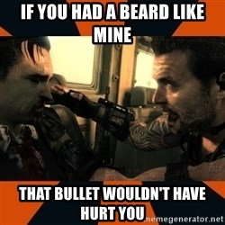 Black Ops II Advice  - If you had a beard Like Mine That bullet wouldn't have hurt you