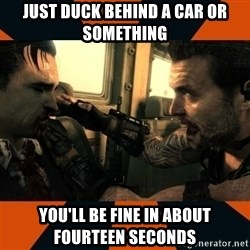 Black Ops II Advice  - Just Duck behind a car or something You'll be fine in about FOURTEEN seconds