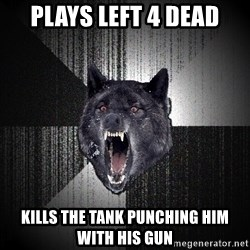 Insanity Wolf - plays left 4 dead kills the tank punching him with his gun