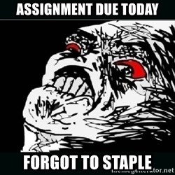 oh crap - ASSIGNMENT DUE TODAY FORGOT TO STAPLE