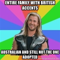 Overly Accepting Thor - entire family with british accents Australian and still not the one adopted