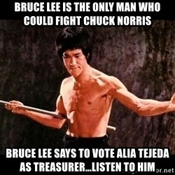 brucelee - bruce lee is the only man who could fight chuck norris Bruce lee says to vote alia tejeda as treasurer...listen to him