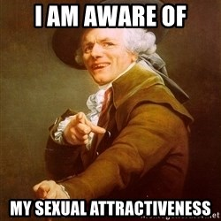 Joseph Ducreux - I am aware of my sexual attractiveness