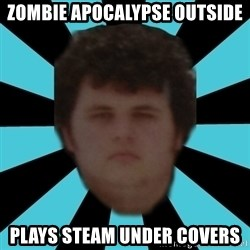 dudemac - zombie Apocalypse outside plays steam under covers