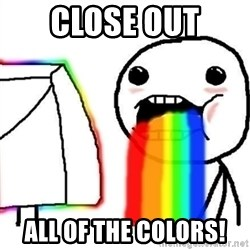 Puking Rainbows - close out all of the colors!