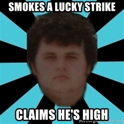 dudemac - smokes a lucky strike claims he's high