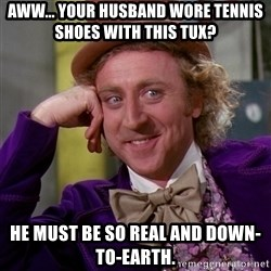 Willy Wonka - aww... your husband wore tennis shoes with this tux? he must be so real and down-to-earth.