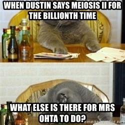 Poker Cat - When Dustin says meiosis II for the billionth time what else is there for mrs ohta to do?