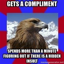 Autistic Eagle - Gets a compliment spends more than a minute figuring out if there is a hidden insult