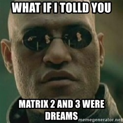 Nikko Morpheus - WHAT IF I TOLLD YOU MATRIX 2 AND 3 WERE DREAMS