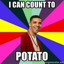 Down Syndrome Drake - I can count to  Potato
