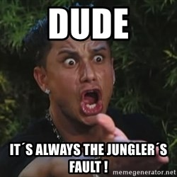Pauly D - Dude it´s always the jungler´s fault !