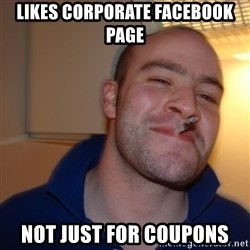 Good Guy Greg - likes corporate facebook page not just for coupons