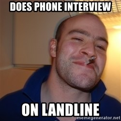 Good Guy Greg - does phone interview on landline