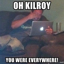 Meme Dad - Oh kilroY You were eVerywhere!