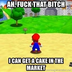Mario looking at castle - ah, fuck that bitch i can get a cake in the market