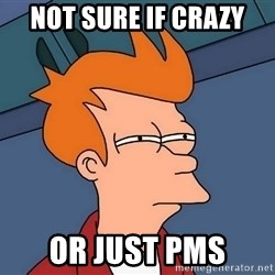 Futurama Fry - NOT sure if crazy or just PMS
