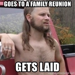 Stereotypical Redneck - Goes to a family reunion gets laid