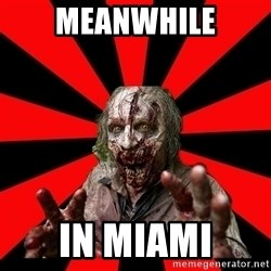 Zombie - MEANWHILE IN MIAMI