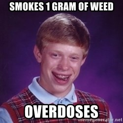 Bad Luck Brian - Smokes 1 gram of weed overdoses