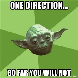 Advice Yoda Gives - One direction... go far you will not