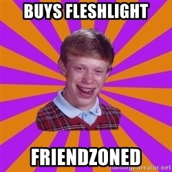 Unlucky Brian Strikes Again - buys fleshlight friendzoned
