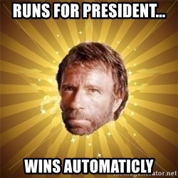 Chuck Norris Advice - Runs for president... wins automaticly