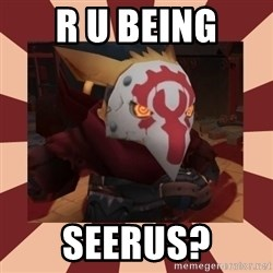 Serious Seerus - R U BEING SEERUS?