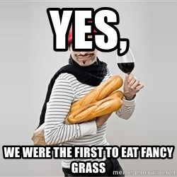 scumbag french - yes, we were the first to eat fancy grass
