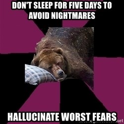 Sleep Disorder Grizzly - DON'T SLEEP FOR FIVE DAYS TO AVOID NIGHTMARES HALLUCINATE WORST FEARS