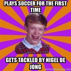 Unlucky Brian Strikes Again - plays soccer for the first time gets tackled by nigel de jong