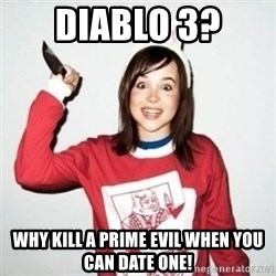Crazy Girlfriend Ellen - DIABLO 3?  Why kill a prime evil when you can date one!