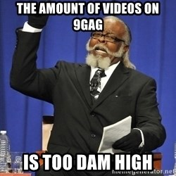 Jimmy Mac - The amount of videos on 9gag is too dam high